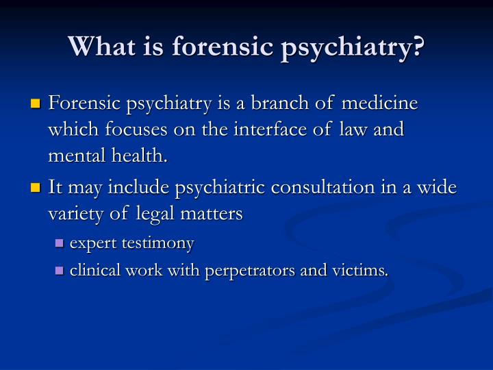 What is forensic psychiatry?