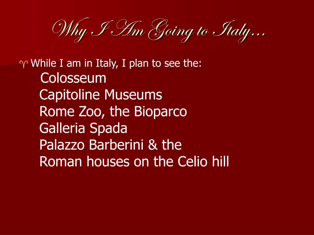 Why I Am Going to Italy…