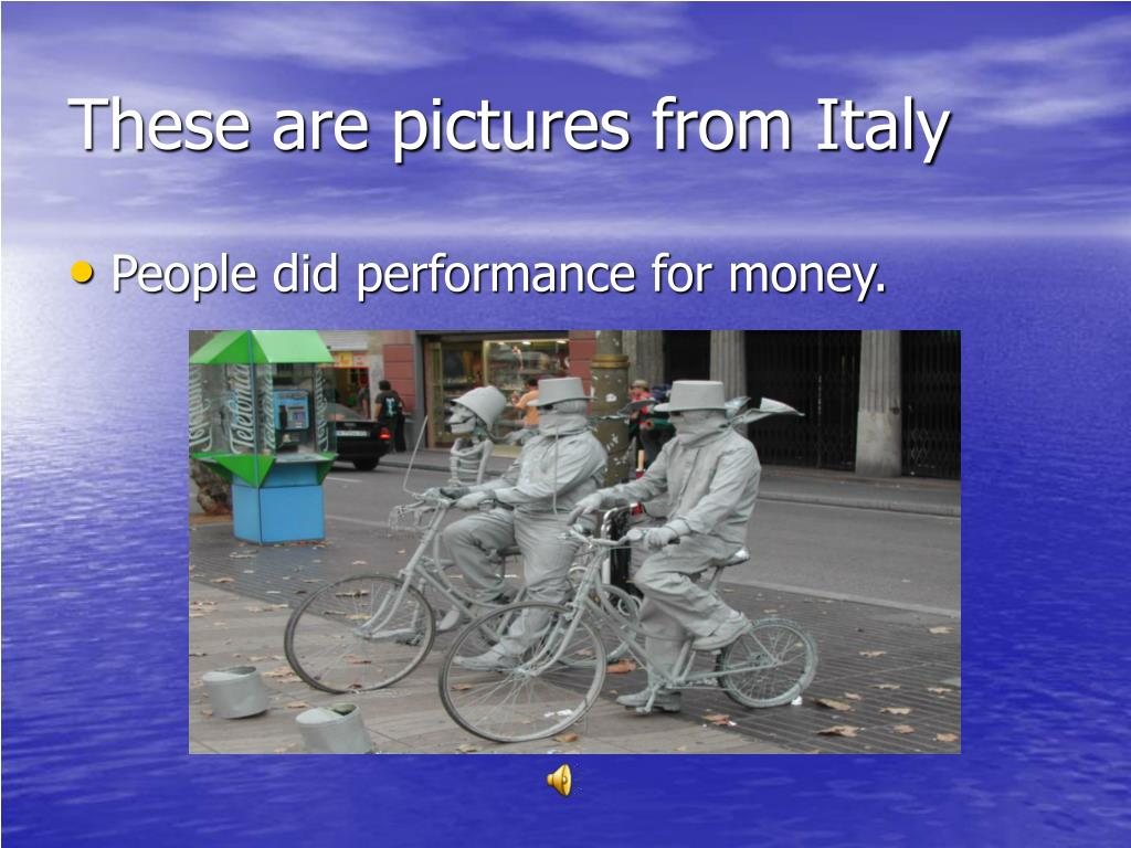 These are pictures from Italy