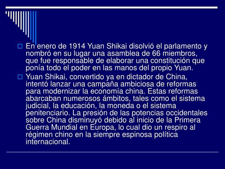 En enero de 1914 Yuan Shikai disolvió el parlamento y nombró en su lugar una asamblea de 66 miembros, que fue responsable de elaborar una constitución que ponía todo el poder en las manos del propio Yuan.