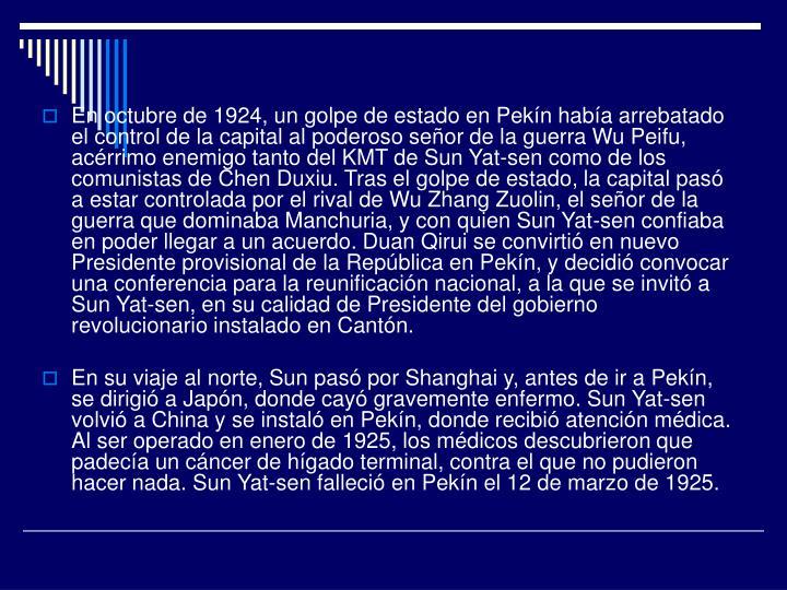 En octubre de 1924, un golpe de estado en Pekín había arrebatado el control de la capital al poderoso señor de la guerra Wu Peifu, acérrimo enemigo tanto del KMT de Sun Yat-sen como de los comunistas de Chen Duxiu. Tras el golpe de estado, la capital pasó a estar controlada por el rival de Wu Zhang Zuolin, el señor de la guerra que dominaba Manchuria, y con quien Sun Yat-sen confiaba en poder llegar a un acuerdo. Duan Qirui se convirtió en nuevo Presidente provisional de la República en Pekín, y decidió convocar una conferencia para la reunificación nacional, a la que se invitó a Sun Yat-sen, en su calidad de Presidente del gobierno revolucionario instalado en Cantón.