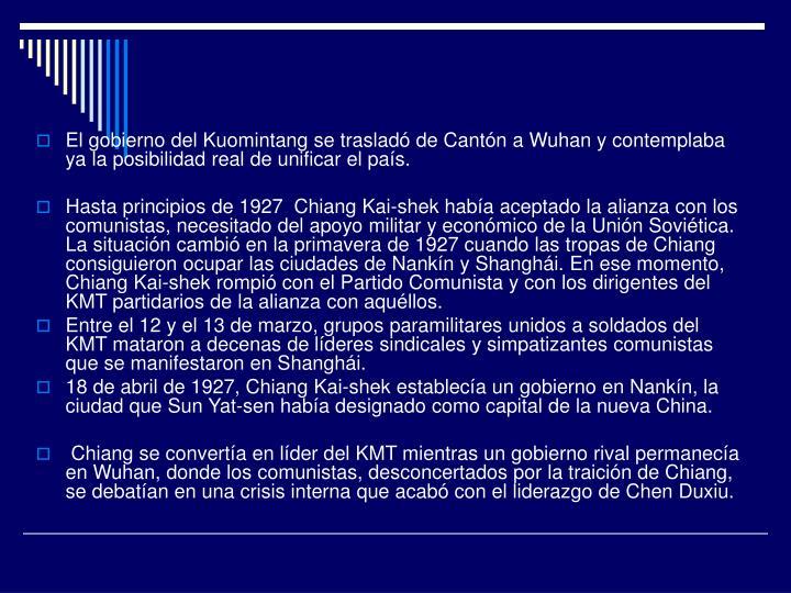 El gobierno del Kuomintang se trasladó de Cantón a Wuhan y contemplaba ya la posibilidad real de unificar el país.