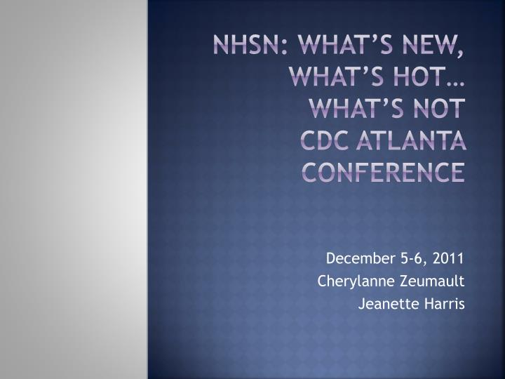 Nhsn what s new what s hot what s not cdc atlanta conference