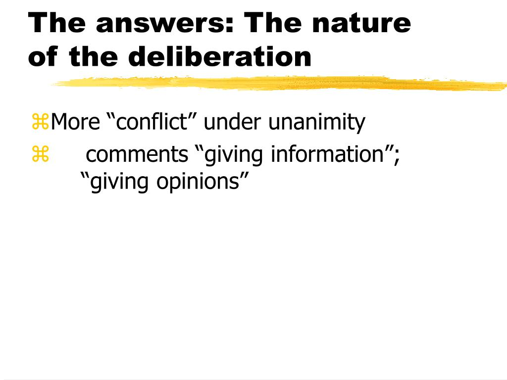 The answers: The nature of the deliberation