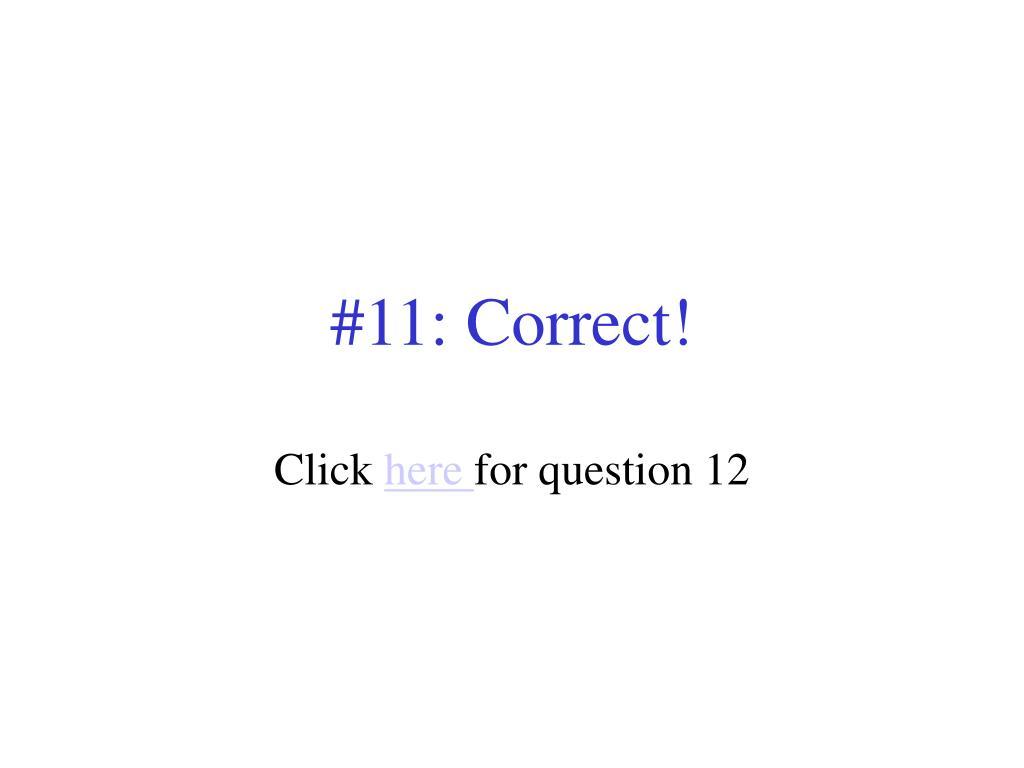 #11: Correct!