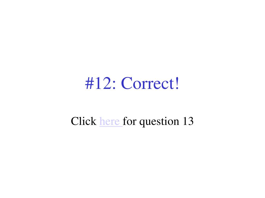 #12: Correct!
