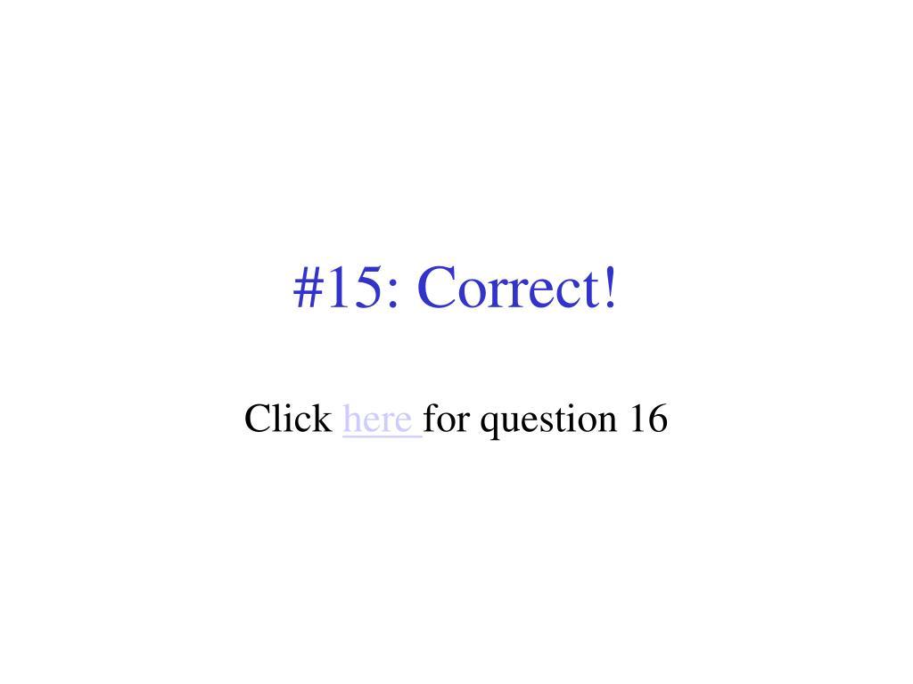 #15: Correct!