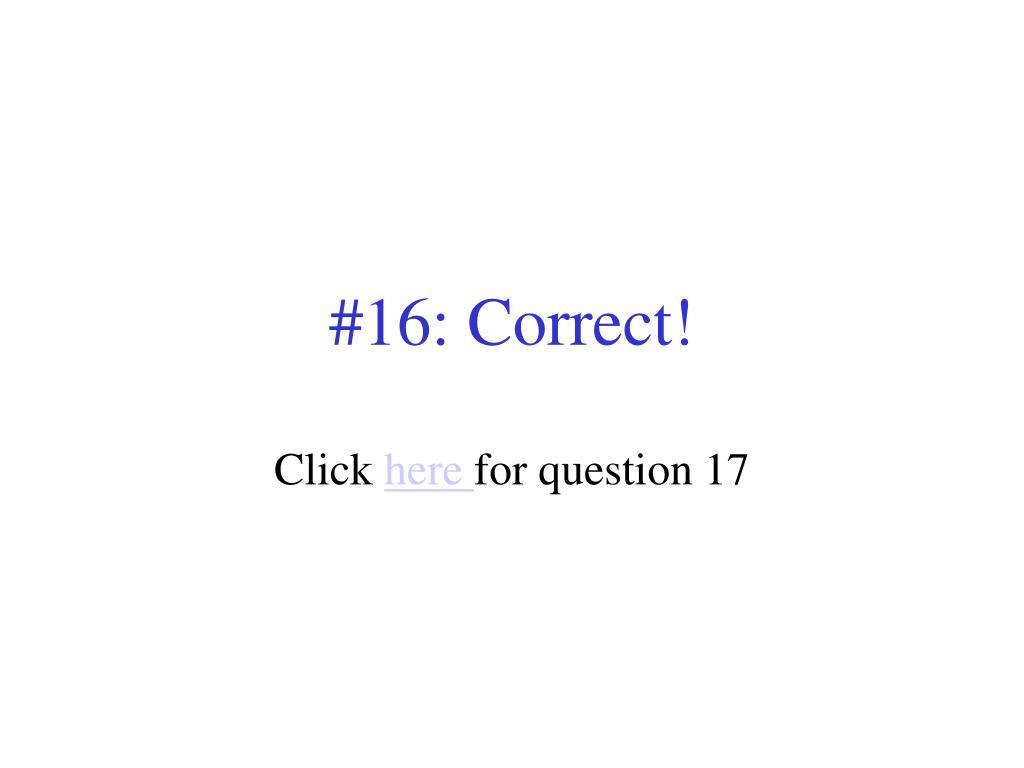 #16: Correct!