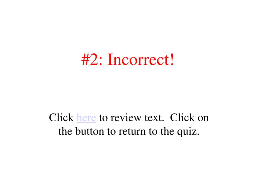 #2: Incorrect!