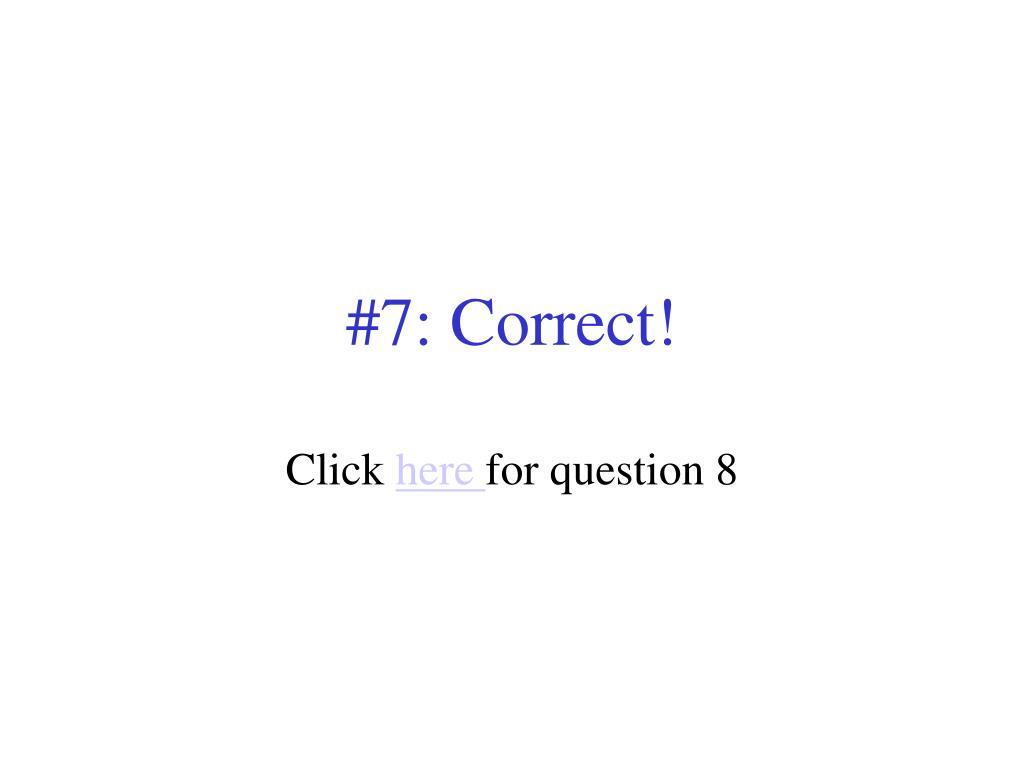 #7: Correct!