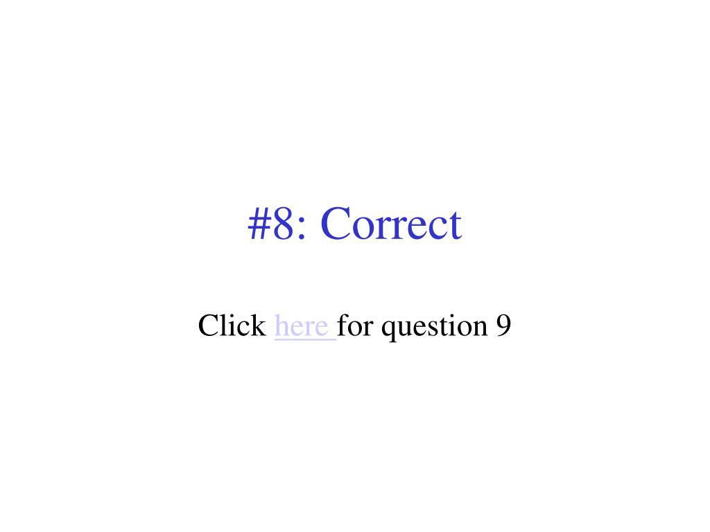 #8: Correct