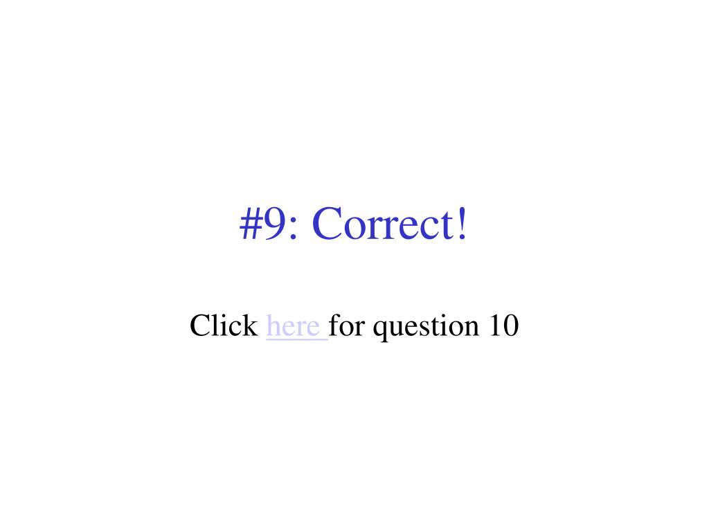 #9: Correct!