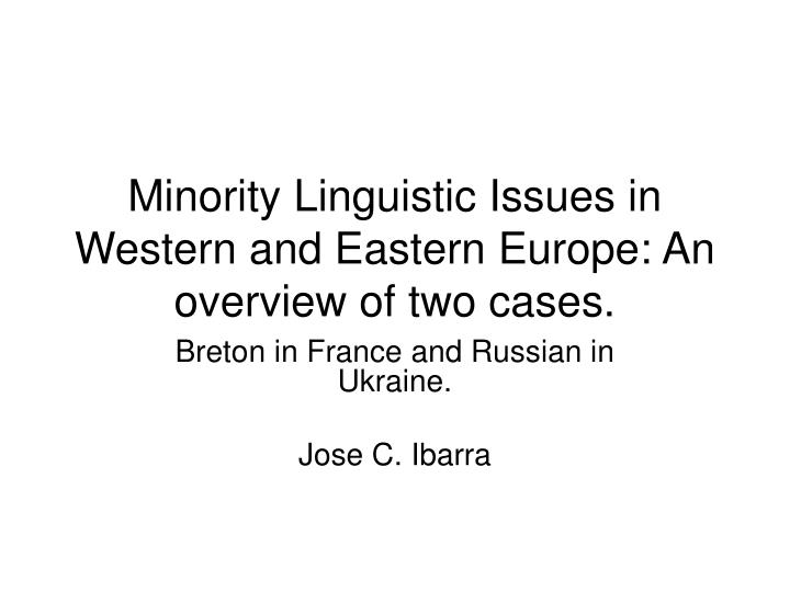 Minority linguistic issues in western and eastern europe an overview of two cases