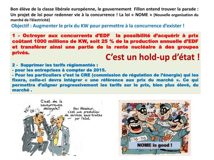 Bon élève de la classe libérale européenne, le gouvernement  Fillon entend trouver la parade : Un projet de loi pour redonner vie à la concurrence ! La loi «NOME»
