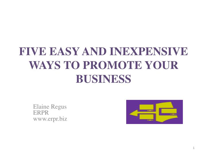 FIVE EASY AND INEXPENSIVE WAYS TO PROMOTE YOUR BUSINESS