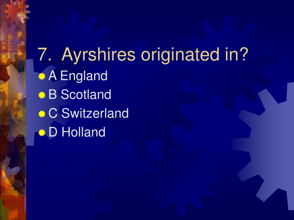 7.  Ayrshires originated in?