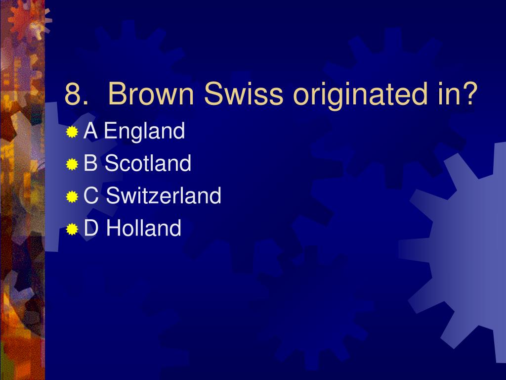 8.  Brown Swiss originated in?