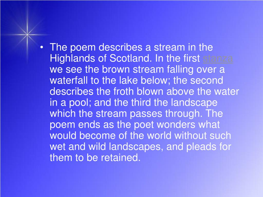 The poem describes a stream in the Highlands of Scotland. In the first