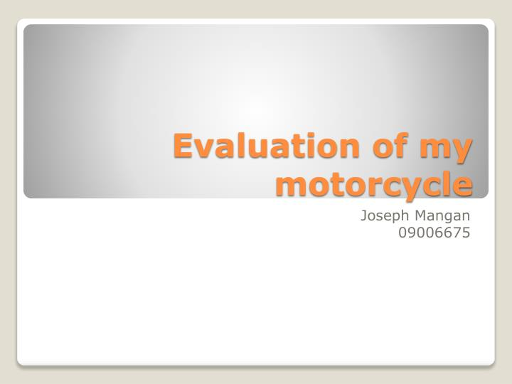 Evaluation of my motorcycle