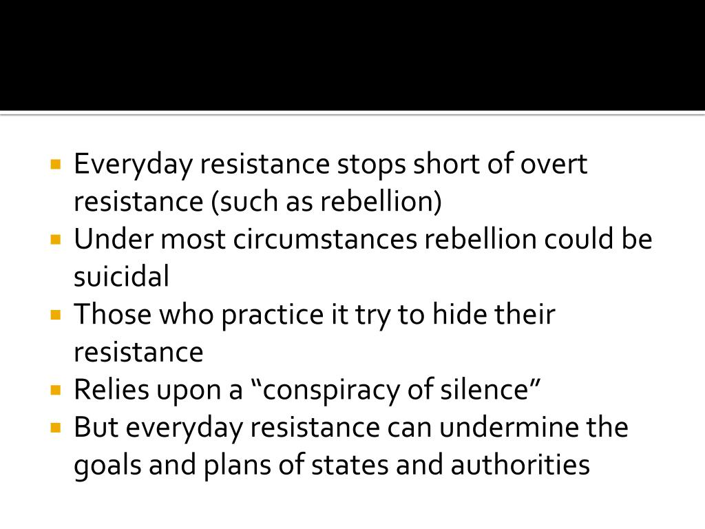 Everyday resistance stops short of overt resistance (such as rebellion)