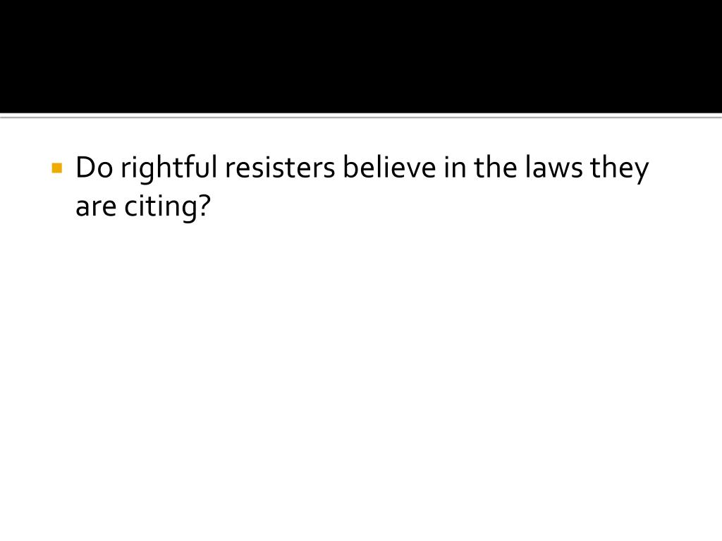 Do rightful resisters believe in the laws they are citing?