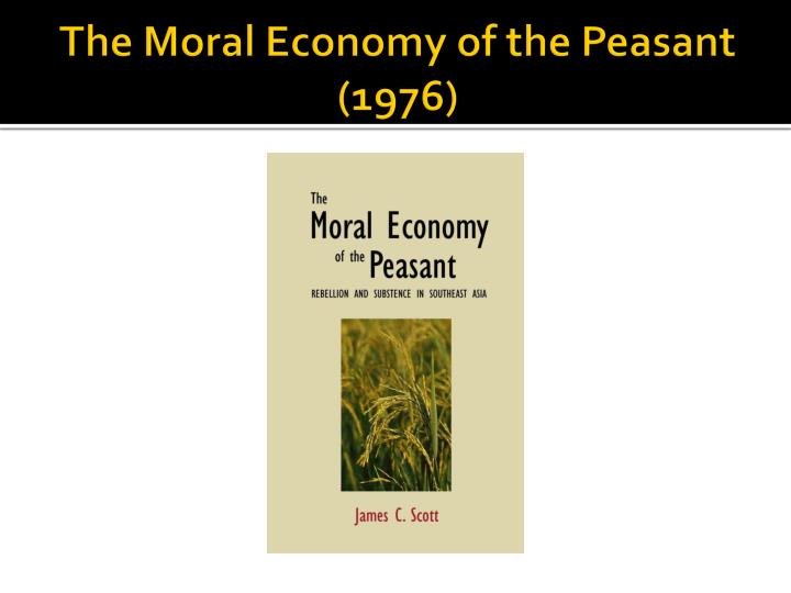 The moral economy of the peasant 1976
