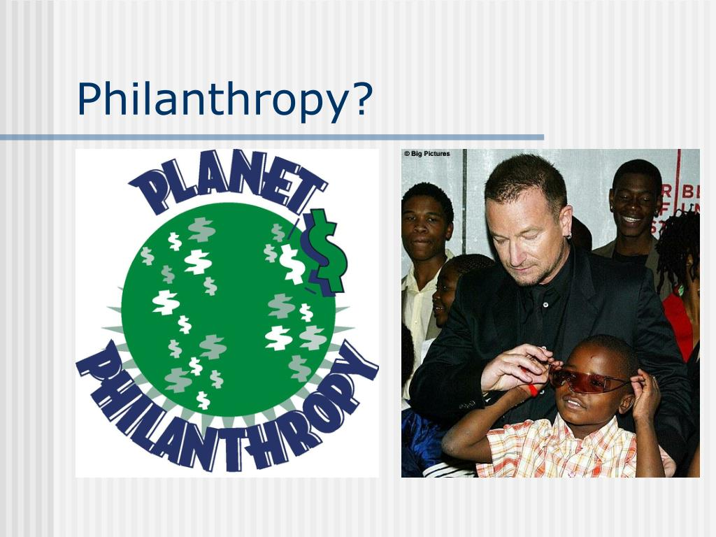Philanthropy?