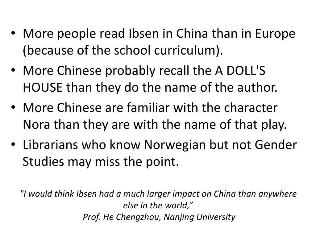 """I would think Ibsen had a much larger impact on China than anywhere else in the world,"""