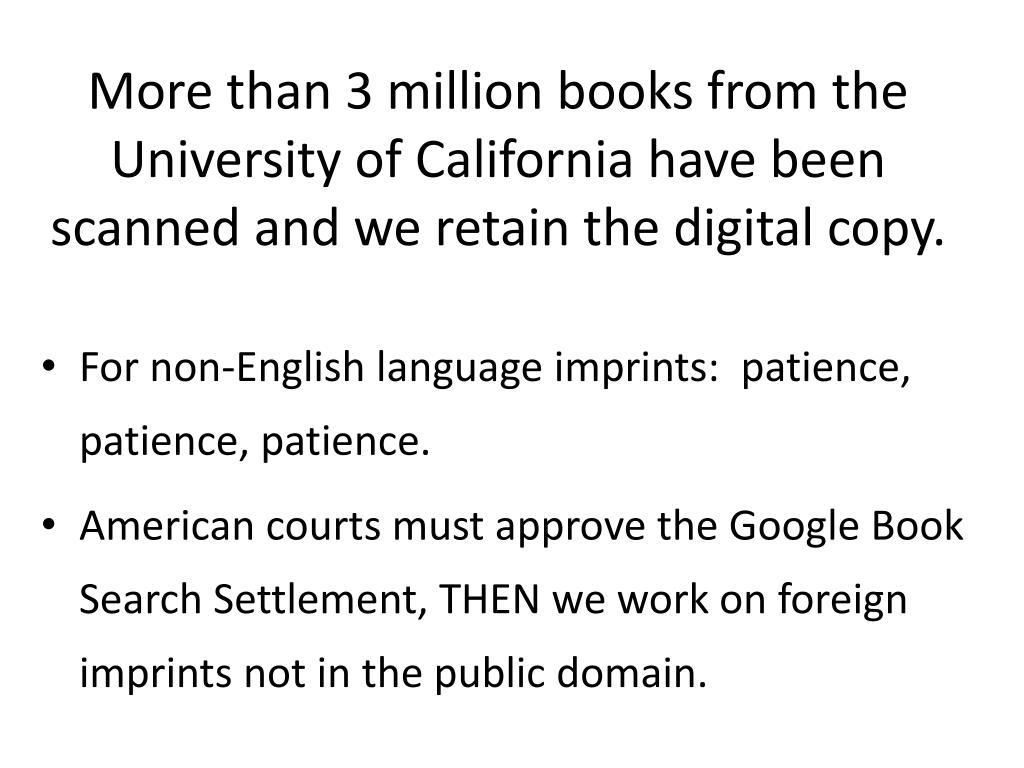 More than 3 million books from the University of California have been scanned and we retain the digital copy.