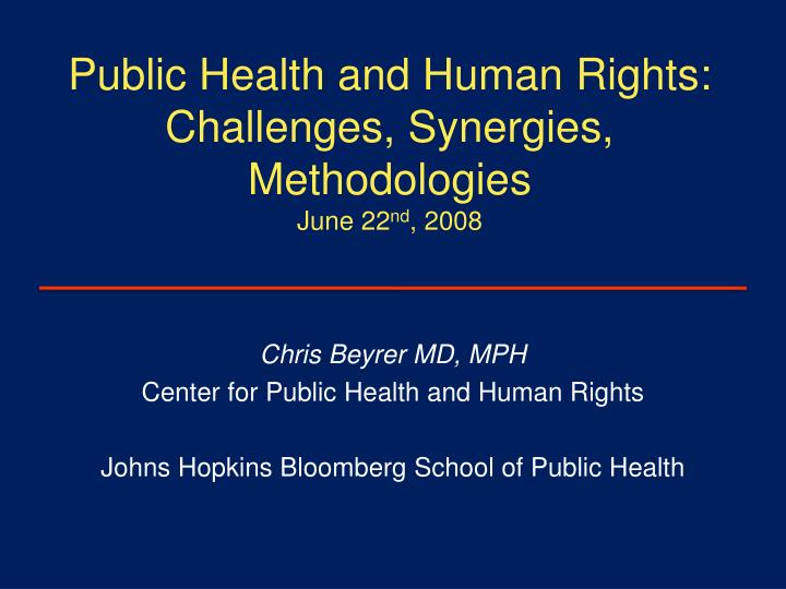 Public health and human rights challenges synergies methodologies june 22 nd 2008