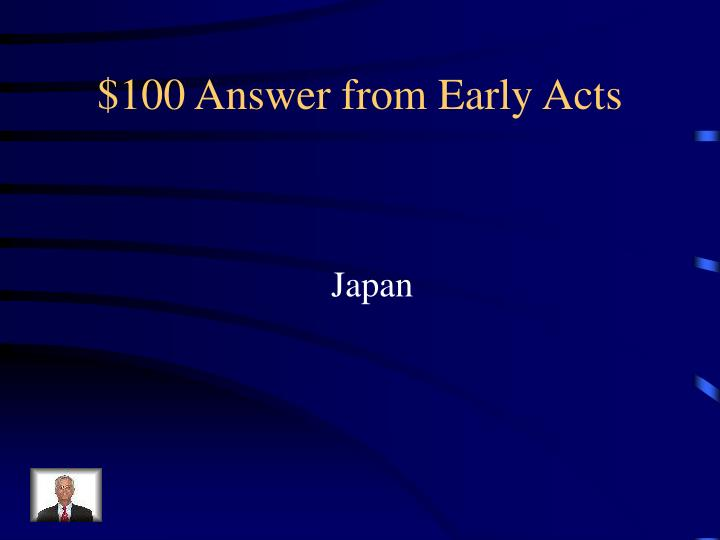 100 answer from early acts