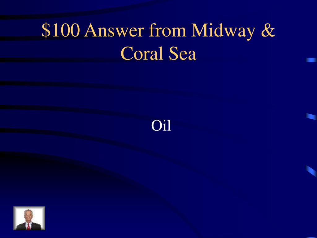 $100 Answer from Midway & Coral Sea