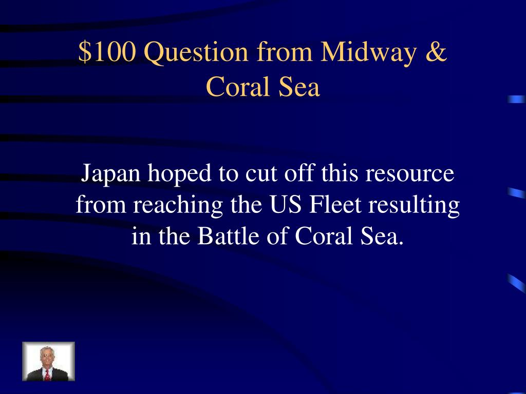 $100 Question from Midway & Coral Sea