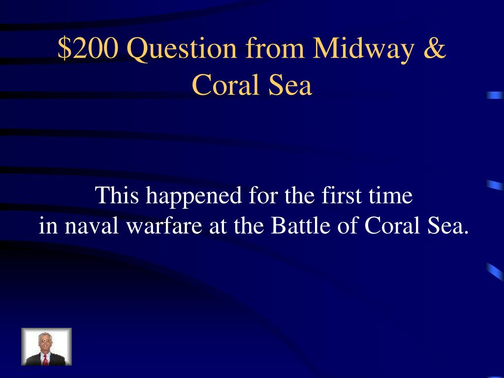 $200 Question from Midway & Coral Sea