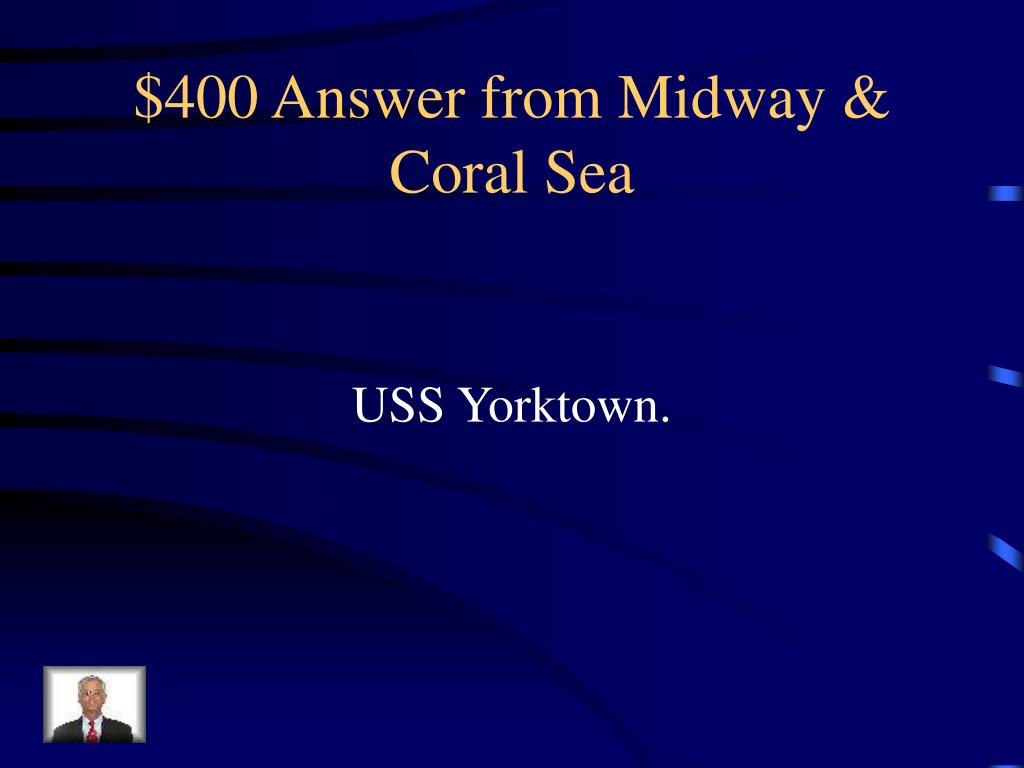 $400 Answer from Midway & Coral Sea