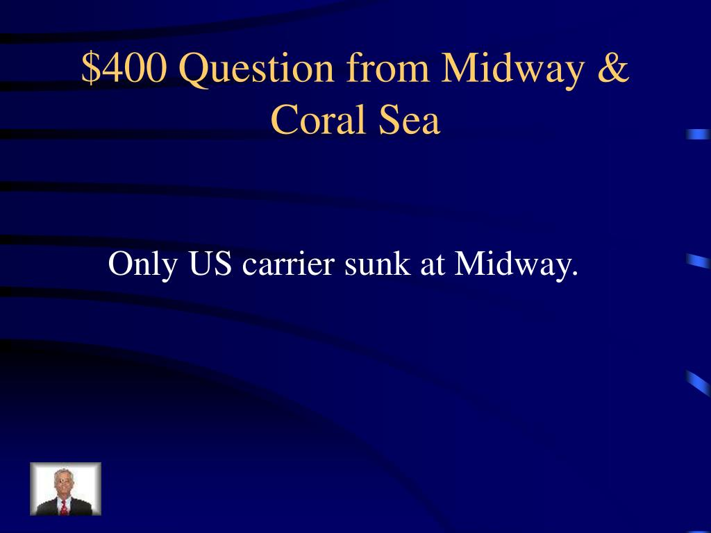 $400 Question from Midway & Coral Sea