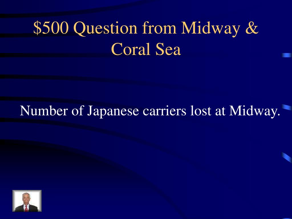 $500 Question from Midway & Coral Sea