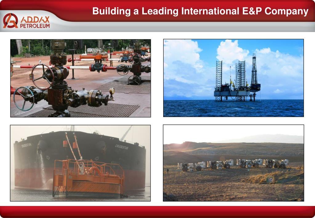 Building a Leading International E&P Company