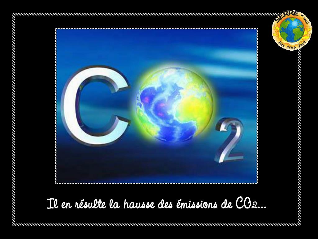 Il en résulte la hausse des émissions de CO