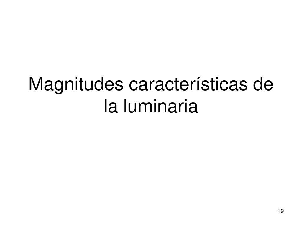Magnitudes características de la luminaria