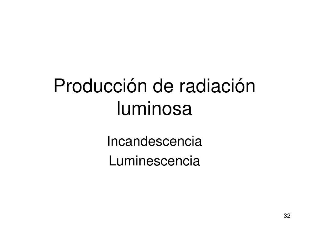 Producción de radiación luminosa