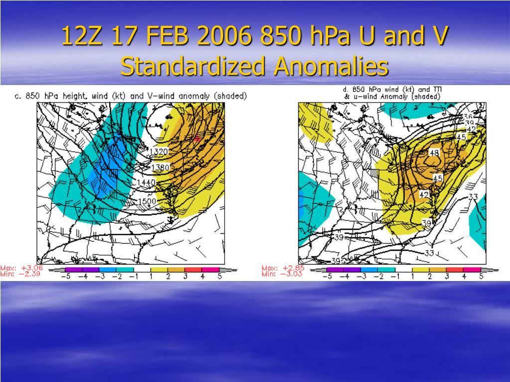 12Z 17 FEB 2006 850 hPa U and V Standardized Anomalies