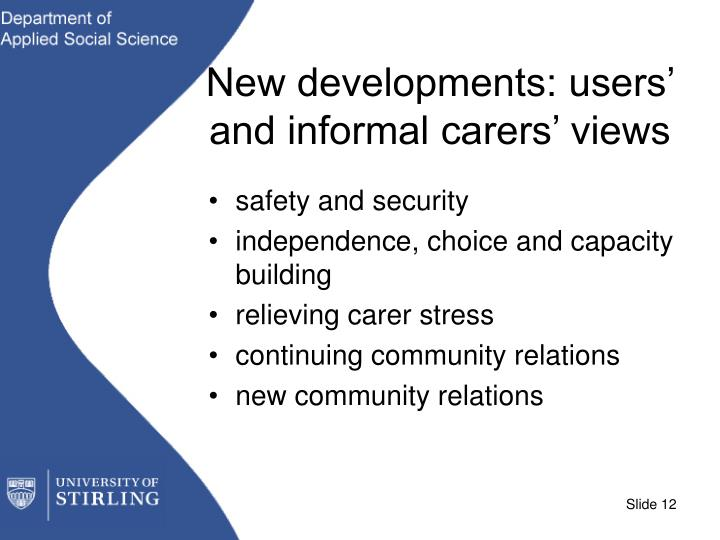 New developments: users' and informal carers' views