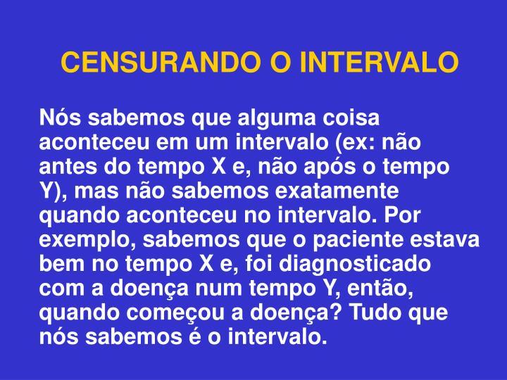 CENSURANDO O INTERVALO