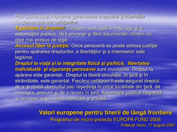 Prin Constituţie, România garantează drepturile şi libertăţile fundamentale ale cetăţenilor: