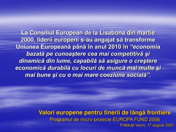 La Consiliul European de la Lisabona din martie 2000, liderii europeni s-au angajat să transforme Uniunea Europeană până în anul 2010 în