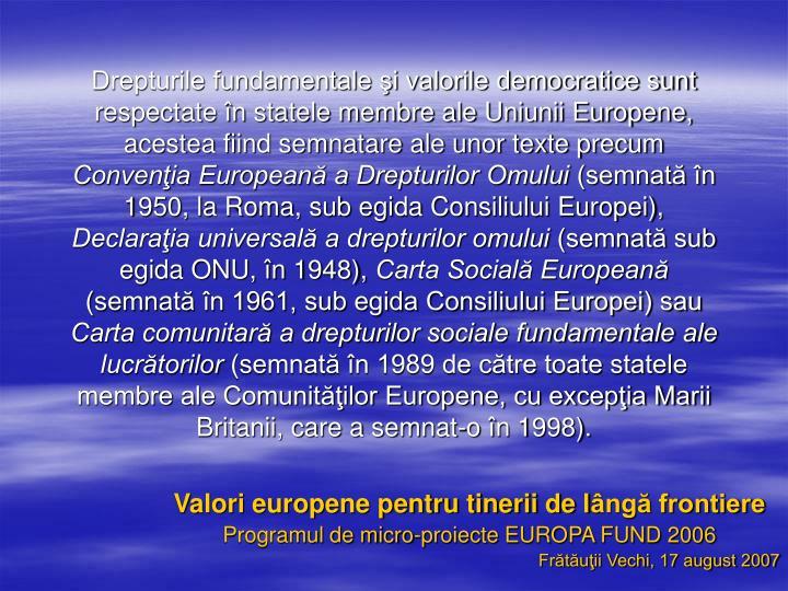 Drepturile fundamentale şi valorile democratice sunt respectate în statele membre ale Uniunii Europene, acestea fiind semnatare ale unor texte precum