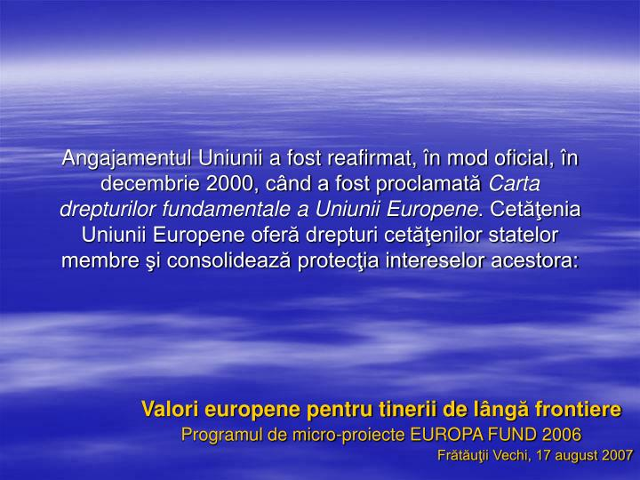 Angajamentul Uniunii a fost reafirmat, în mod oficial, în decembrie 2000, când a fost proclamată