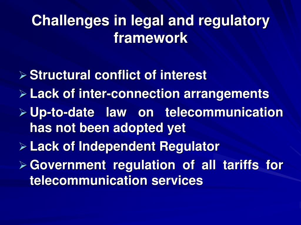 Challenges in legal and regulatory framework