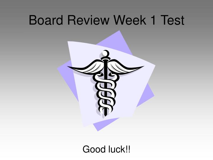 Board review week 1 test